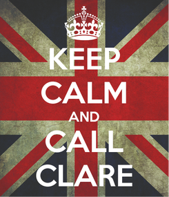 Poster: KEEP CALM AND CALL CLARE