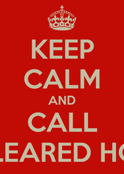 Poster: KEEP CALM AND CALL CLEARED HOT