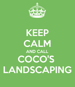 Poster: KEEP CALM AND CALL COCO'S  LANDSCAPING