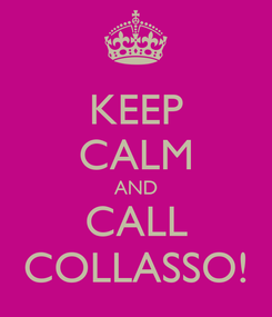 Poster: KEEP CALM AND CALL COLLASSO!