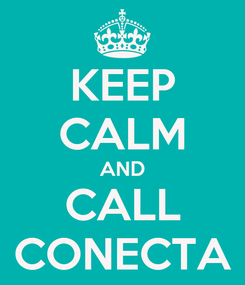 Poster: KEEP CALM AND CALL CONECTA