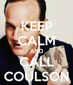 Poster: KEEP CALM AND CALL COULSON