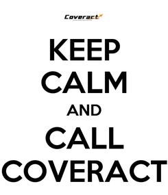Poster: KEEP CALM AND CALL COVERACT