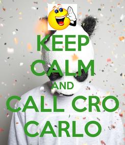 Poster: KEEP CALM AND CALL CRO CARLO