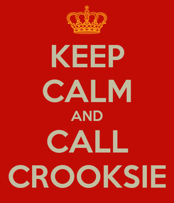 Poster: KEEP CALM AND CALL CROOKSIE
