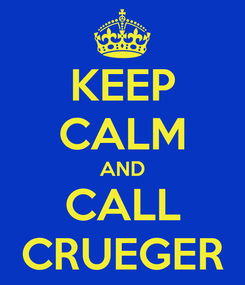 Poster: KEEP CALM AND CALL CRUEGER
