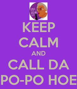 Poster: KEEP CALM AND CALL DA PO-PO HOE