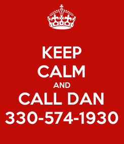 Poster: KEEP CALM AND CALL DAN 330-574-1930