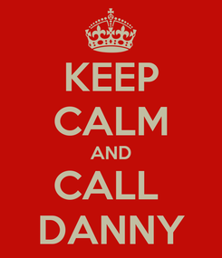 Poster: KEEP CALM AND CALL  DANNY