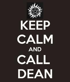 Poster: KEEP CALM AND CALL  DEAN