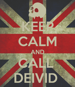 Poster: KEEP CALM AND CALL  DEIVID