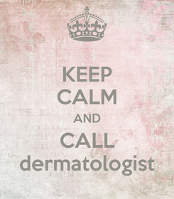 Poster: KEEP CALM AND CALL dermatologist