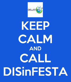 Poster: KEEP CALM AND CALL DISinFESTA
