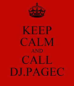 Poster: KEEP CALM AND CALL DJ.PAGEC