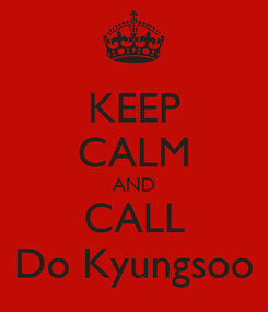 Poster: KEEP CALM AND CALL Do Kyungsoo