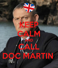 Poster: KEEP CALM AND CALL DOC MARTIN