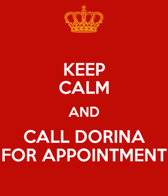 Poster: KEEP CALM AND CALL DORINA FOR APPOINTMENT