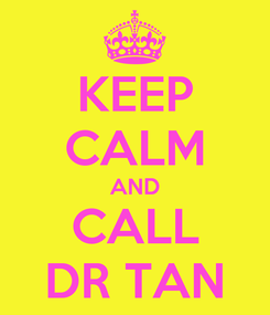 Poster: KEEP CALM AND CALL DR TAN