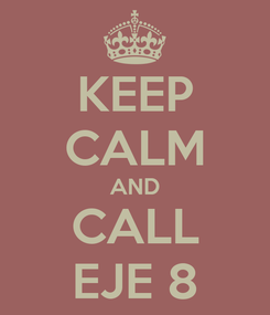 Poster: KEEP CALM AND CALL EJE 8