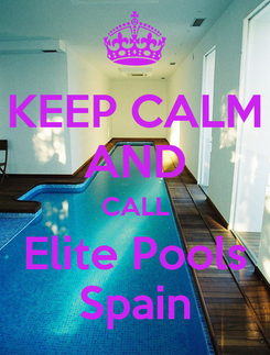 Poster: KEEP CALM AND CALL Elite Pools Spain