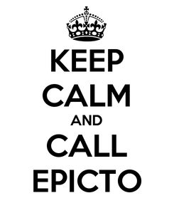 Poster: KEEP CALM AND CALL EPICTO