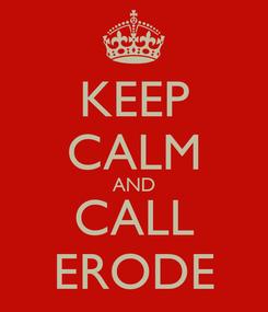 Poster: KEEP CALM AND CALL ERODE