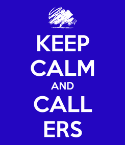 Poster: KEEP CALM AND CALL ERS