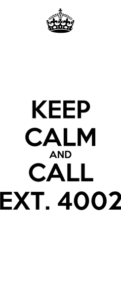 Poster: KEEP CALM AND CALL EXT. 4002
