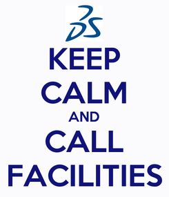 Poster: KEEP CALM AND CALL FACILITIES