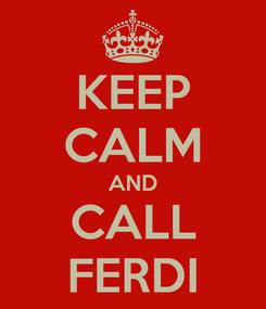 Poster: KEEP CALM AND CALL FERDI