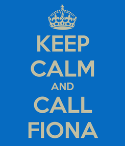 Poster: KEEP CALM AND CALL FIONA