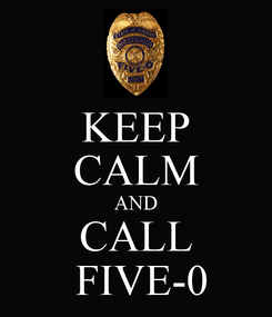 Poster: KEEP CALM AND CALL  FIVE-0