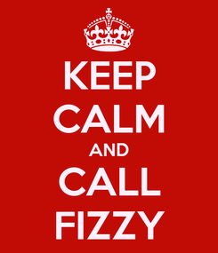 Poster: KEEP CALM AND CALL FIZZY