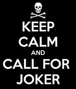 Poster: KEEP CALM AND CALL FOR  JOKER