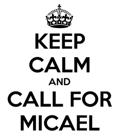 Poster: KEEP CALM AND CALL FOR MICAEL
