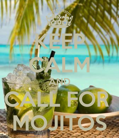 Poster: KEEP CALM AND CALL FOR  MOJITOS