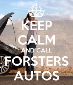 Poster: KEEP CALM AND CALL FORSTERS AUTOS