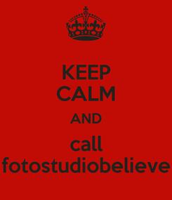 Poster: KEEP CALM AND call fotostudiobelieve
