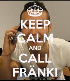 Poster: KEEP CALM AND CALL FRÄNKI