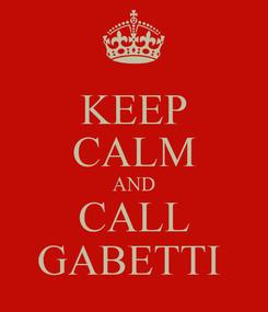 Poster: KEEP CALM AND CALL GABETTI