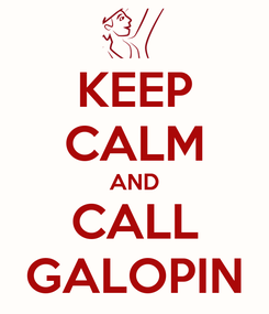 Poster: KEEP CALM AND CALL GALOPIN