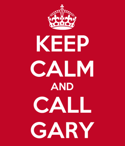 Poster: KEEP CALM AND CALL GARY