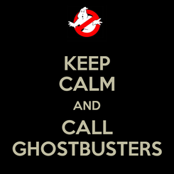 Poster: KEEP CALM AND CALL GHOSTBUSTERS