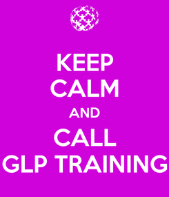 Poster: KEEP CALM AND CALL GLP TRAINING