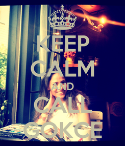 Poster: KEEP CALM AND CALL GOKCE