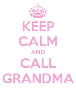 Poster: KEEP CALM AND CALL GRANDMA
