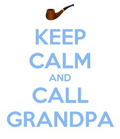 Poster: KEEP CALM AND CALL GRANDPA