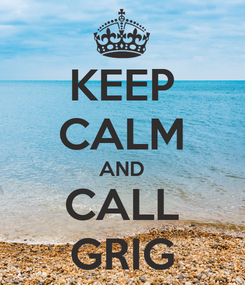 Poster: KEEP CALM AND CALL GRIG
