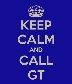 Poster: KEEP CALM AND CALL GT