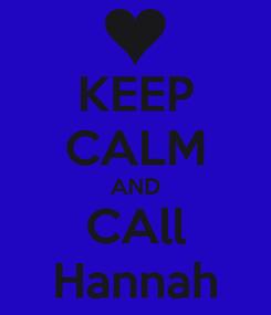 Poster: KEEP CALM AND CAll Hannah